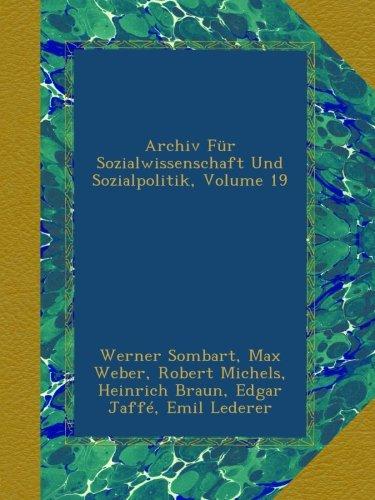 Archiv Für Sozialwissenschaft Und Sozialpolitik, Volume 19