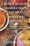 El libro de cocina navideña vegana con las 51 recetas más sabrosas: Las mejores fórmulas tradicionales y modernas. Deliciosas, sin complicaciones y sostenibles.