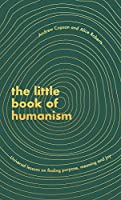 The Little Book of Humanism: Universal lessons on finding purpose, meaning and joy (English Edition)