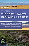 Trails of the North Dakota Badlands & Prairies: A Guide to The Maah Daah Hey Trail, Theodore Roosevelt National Park, & Dakota Prairie Grasslands