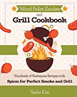 Wood Pellet Smoker and Grill Cookbook: Hundreds of Barbeques Recipes with Spices for Perfect Smoke and Grill