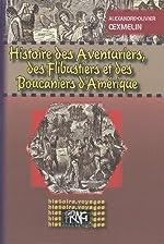 Histoire des aventuriers, des flibustiers et des boucaniers d'Amérique d'Alexandre-Olivier Exquemelin