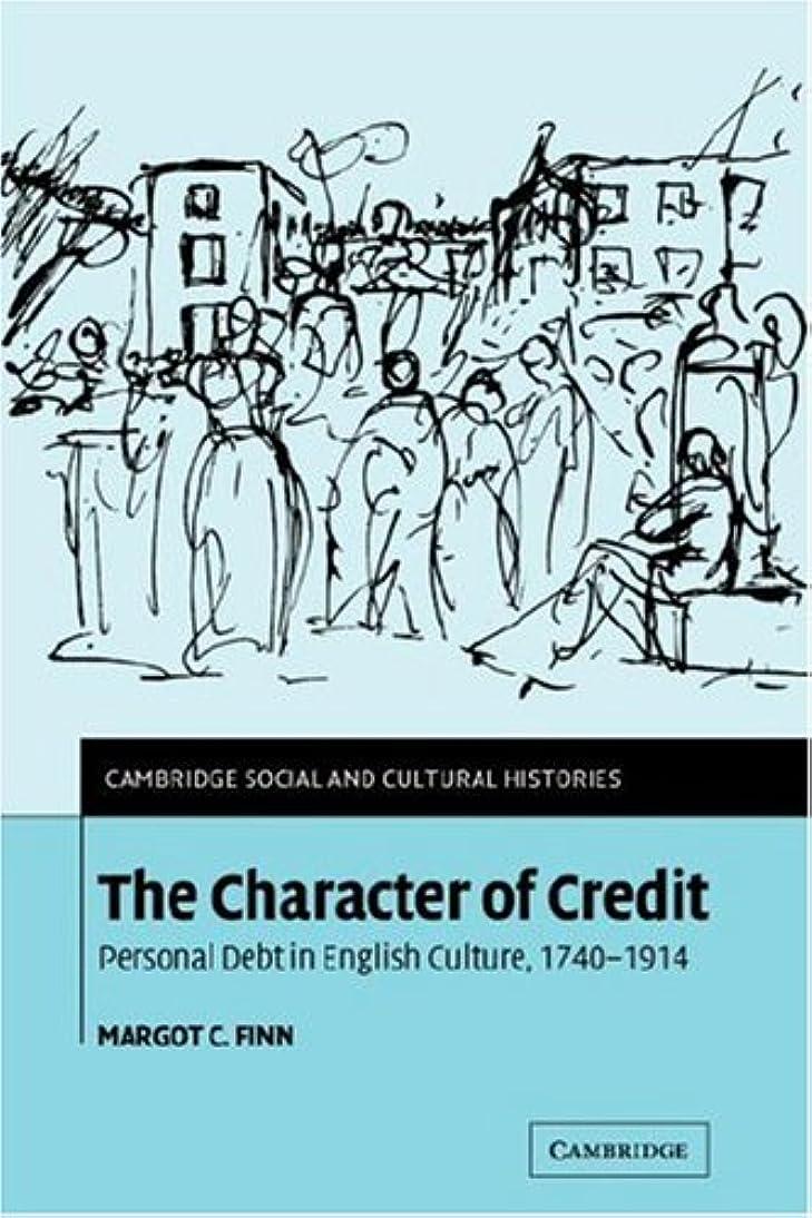 最近司法異邦人The Character of Credit: Personal Debt in English Culture, 1740-1914 (Cambridge Social and Cultural Histories)