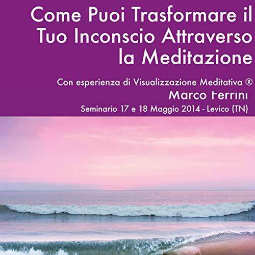 Come puoi trasformare il tuo inconscio attraverso la meditazione cover art