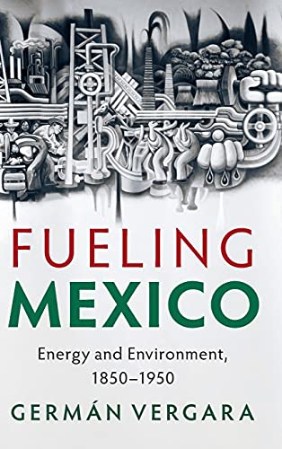 Fueling Mexico: Energy and Environment, 1850–1950 (Studies in Environment and History)