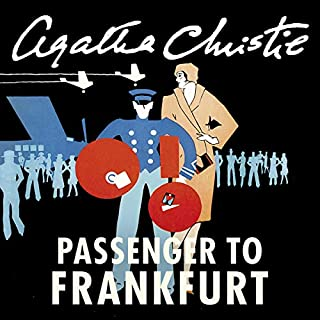 Passenger to Frankfurt                   By:                                                                                                                                 Agatha Christie                               Narrated by:                                                                                                                                 Hugh Fraser                      Length: 6 hrs and 57 mins     85 ratings     Overall 3.6