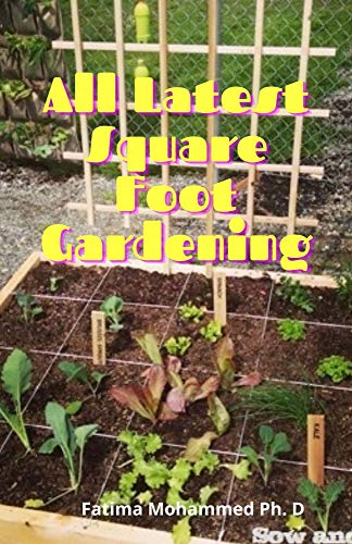 All Latest Square Foot Gardening: A complete Guide To Garden In Less Space With Less Work (English Edition)