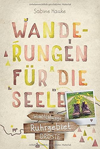 Ruhrgebiet. Wanderungen für die Seele: Wohlfühlwege: 20 Wohlfühlwege (Wandern für die Seele)