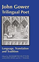 John Gower, Trilingual Poet: Language, Translation, and Tradition (Westfield Medieval Studies)