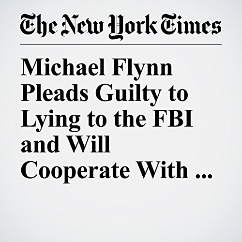 Michael Flynn Pleads Guilty to Lying to the FBI and Will Cooperate With Russia Inquiry copertina