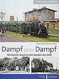 Dampf bleibt Dampf 2: Mit Günter Meyer in den Norden der DDR