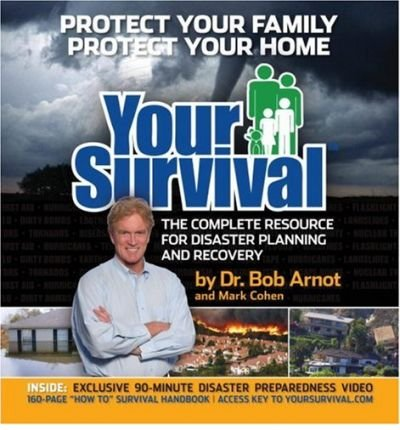[Your Survival: Protect Yourself from Tornadoes, Earthquakes, Flu Pandemics, and Other Disasters] [Author: Arnot M.D., Dr Bob] [October, 2007]