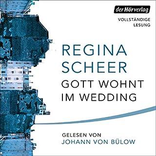 Gott wohnt im Wedding                   Autor:                                                                                                                                 Regina Scheer                               Sprecher:                                                                                                                                 Johann von Bülow                      Spieldauer: 14 Std. und 21 Min.     11 Bewertungen     Gesamt 4,7