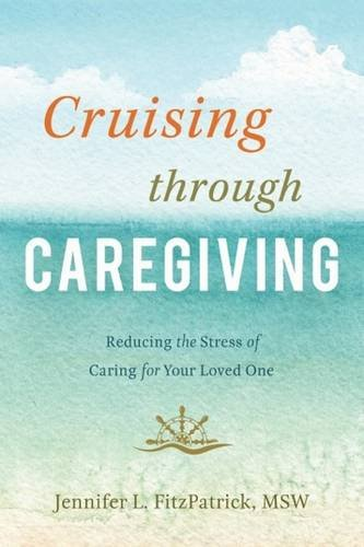 Compare Textbook Prices for Cruising through Caregiving: Reducing the Stress of Caring for Your Loved One 1 Edition ISBN 9781626343191 by Jennifer L. FitzPatrick