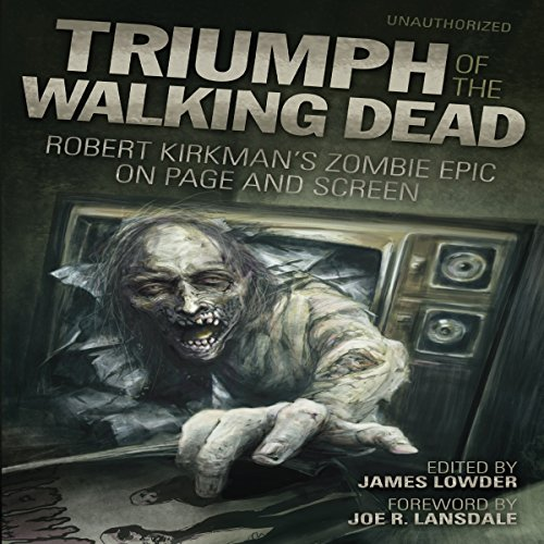 Triumph of the Walking Dead     Robert Kirkman's Zombie Epic on Page and Screen              By:                                                                                                                                 James Lowder - editor,                                                                                        Joe R Lansdale - foreword,                                                                                        Jonathan Maberry,                   and others                          Narrated by:                                                                                                                                 Colby Elliott                      Length: 6 hrs and 6 mins     2 ratings     Overall 4.0