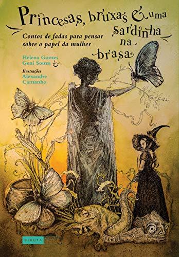 Princesas, bruxas e uma sardinha na brasa: Contos de fadas para pensar sobre o papel da mulher