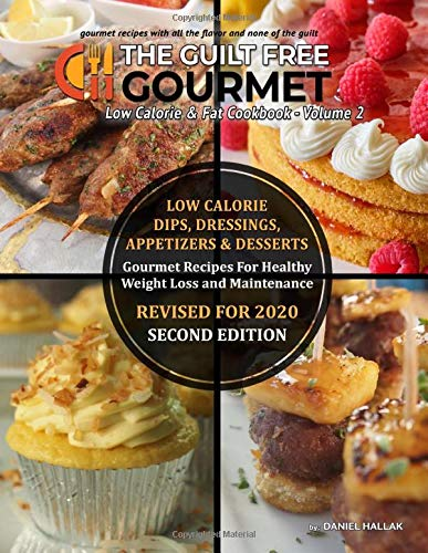 The Guilt Free Gourmet Cookbook Volume 2: Low Fat & Calorie, Gourmet Dips, Dressing, Appetizers & Desserts (Cookbooks)