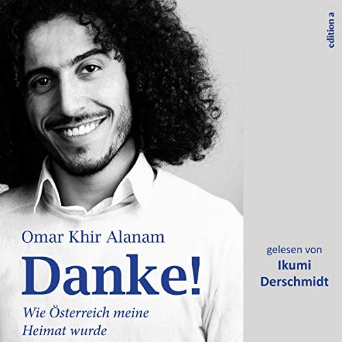 Danke! - Wie Österreich meine Heimat wurde                   By:                                                                                                                                 Omar Khir Alanam                               Narrated by:                                                                                                                                 Ikumi Derschmidt                      Length: 3 hrs and 7 mins     Not rated yet     Overall 0.0