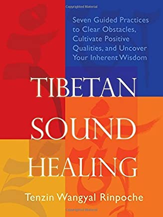[Tibetan Sound Healing: Seven Guided Practices to Clear Obstacles, Cultivate Positive Qualities, and Uncover Your Inherent Wisdom] [By: Rinpoche, Tenzin Wangyal] [March, 2011]