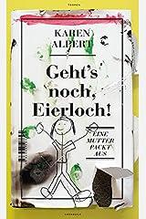 Geht's noch, Eierloch!: Eine Mutter packt aus Perfect Paperback