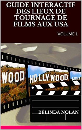 GUIDE INTERACTIF DES LIEUX DE TOURNAGE DE FILMS AUX USA: VOLUME 1 (GUIDE DES LIEUX DE TOURNAGE DE FILMS USA)