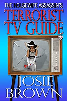 The Housewife Assassin's Terrorist TV Guide (Funny Romantic Mystery) (Housewife Assassin Series Book 14) by [Josie Brown]