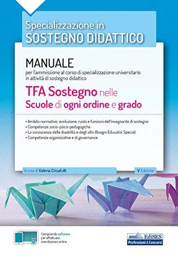 TFA Sostegno nelle Scuole di ogni ordine e grado: Manuale per l'ammissione al corso di specializzazione universitario in attività di sostegno didattico