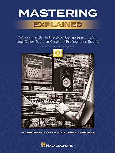 """Mastering Explained: Working with """"In the Box"""" Compression, EQ, and Other Tools to Create a Professional Sound - by Michael Costa & Chad Johnson and including over 2 hours of video tutor"""