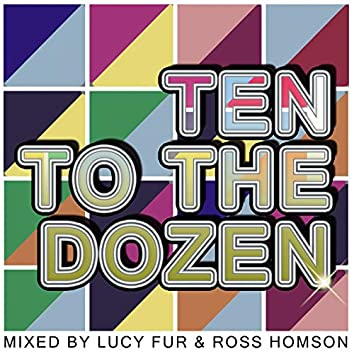 Ten To The Dozen (Mixed by Lucy Fur)