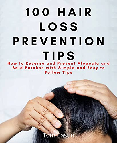 100 HAIR LOSS PREVENTION TIPS: How to Reverse and Prevent Alopecia and Bald Patches with Simple and Easy to Follow Tips (English Edition)