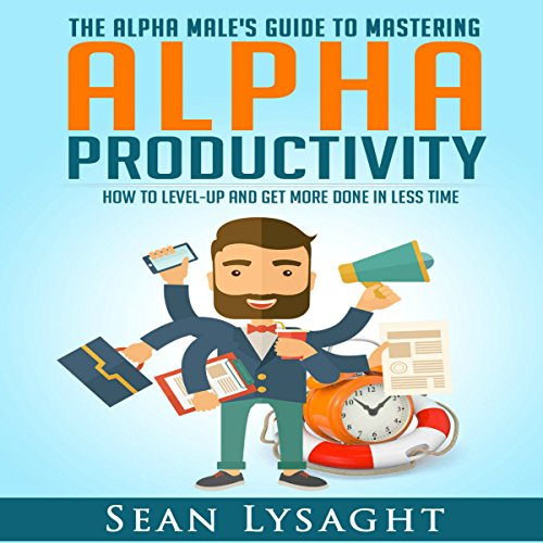 Alpha Productivity: The Alpha Male's Guide to Time Management audiobook cover art