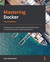 Mastering Docker, 4th Edition: Enhance your containerization and DevOps skills to deliver production-ready applications Front Cover