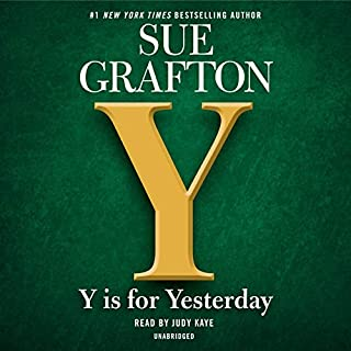 Y is for Yesterday                   By:                                                                                                                                 Sue Grafton                               Narrated by:                                                                                                                                 Judy Kaye                      Length: 17 hrs and 12 mins     3,350 ratings     Overall 4.4