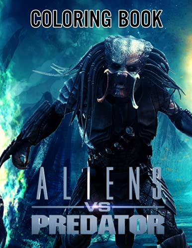 Alien vs Predator Coloring book: Perfect Coloring Book For Adults and Kids...