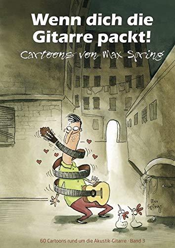 Spring, Max: Wenn dich die Gitarre packt (Cartoons Band 3) : 60 Cartoons rund um die akustische Gitarre