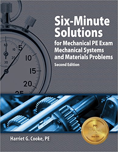 Six-Minute Solutions for Mechanical PE Exam Mechanical Systems and Materials Problems, 2nd Ed