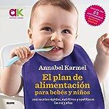 El plan de alimentación para bebes y niños: 200 recetas rápidas, nutritivas y apetitosas