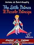 The Little Prince - Il Piccolo Principe: Bilingual parallel text - Bilingue con testo a fronte: English - Italian / Inglese - Italiano (Antoine de Saint-Exupéry et Le Petit Prince Vol. 33)