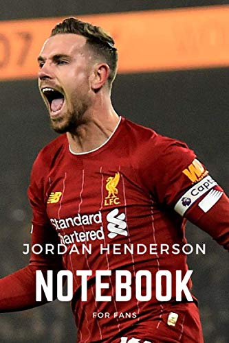 Jordan Henderson Notebook For Fans: Jordan Henderson : England & Liverpool Superstar, Football Soccer Notebook, Journal, Diary, Organizer, Gifts, ... (120 Pages, Blank, 6 x 9 inches) (Anglais)