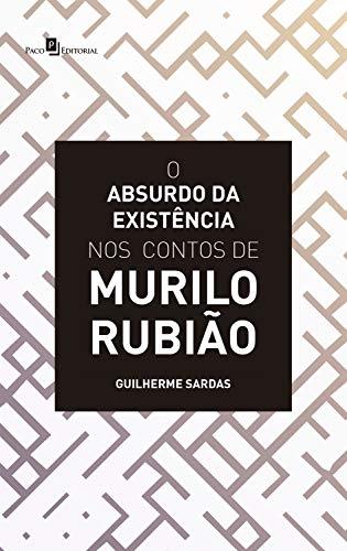 O Absurdo da Existência nos Contos de Murilo Rubião