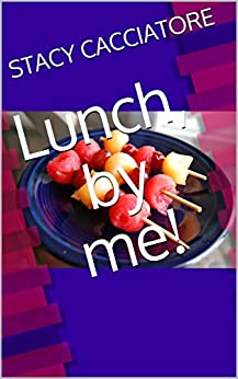 Lunch, by me! by [Stacy Cacciatore]