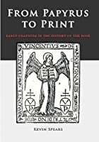 From Papyrus To Print: Early Chapters in the History of the Book