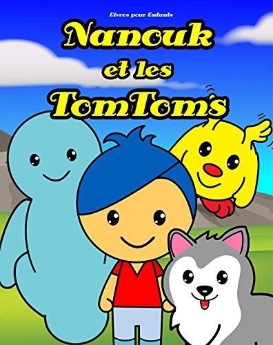Livres pour Enfants: Nanouk et les TomToms: Histoire pour