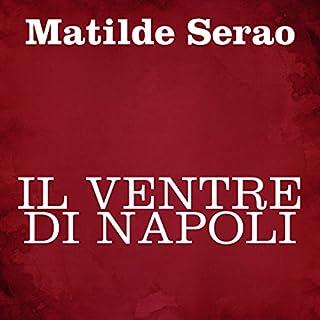 Il ventre di Napoli                   Di:                                                                                                                                 Matilde Serao                               Letto da:                                                                                                                                 Silvia Cecchini                      Durata:  4 ore     9 recensioni     Totali 4,2