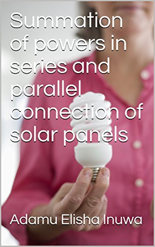 Summation of powers in series and parallel connection of solar panels (English Edition)