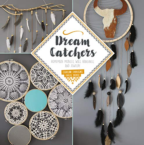Dream Catchers: Homemade Mobiles, Wall Hangings, and Jewelry