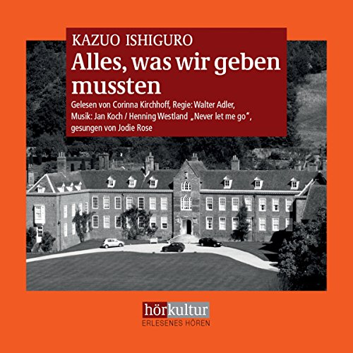 Alles, was wir geben mussten                   By:                                                                                                                                 Kazuo Ishiguro                               Narrated by:                                                                                                                                 Corinna Kirchhoff                      Length: 10 hrs and 33 mins     1 rating     Overall 5.0
