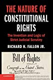 The Nature of Constitutional Rights: The Invention and Logic of Strict Judicial Scrutiny (Cambridge Studies on Civil Rights and Civil Liberties)