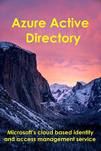 Azure Active Directory: Microsoft's cloud based identity and access management service (English Edition)