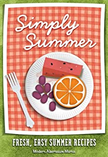 Simply Summer: Fresh, Easy Summer Recipes (Modern Alternative Mama: In the Kitchen Book 7)